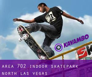 Area 702 Indoor Skatepark (North Las Vegas)
